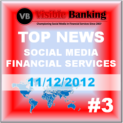 7 Top News Social Media Financial Services 11 December 2012 Visible Banking
